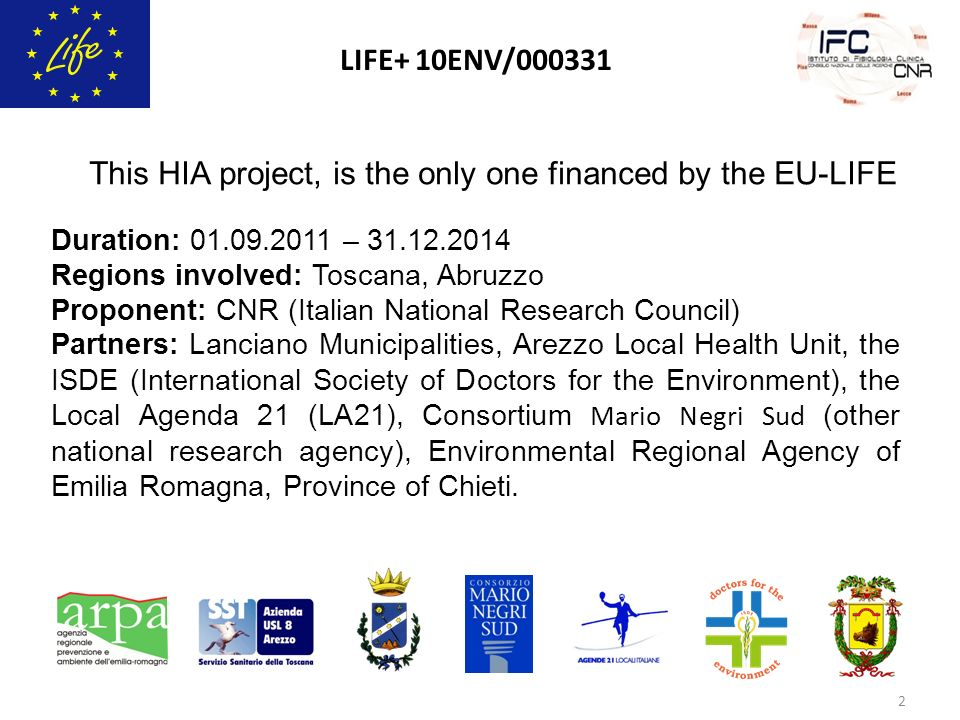 LIFE+ 10ENV/ Duration: – Regions involved: Toscana, Abruzzo Proponent: CNR (Italian National Research Council) Partners: Lanciano Municipalities, Arezzo Local Health Unit, the ISDE (International Society of Doctors for the Environment), the Local Agenda 21 (LA21), Consortium Mario Negri Sud (other national research agency), Environmental Regional Agency of Emilia Romagna, Province of Chieti.