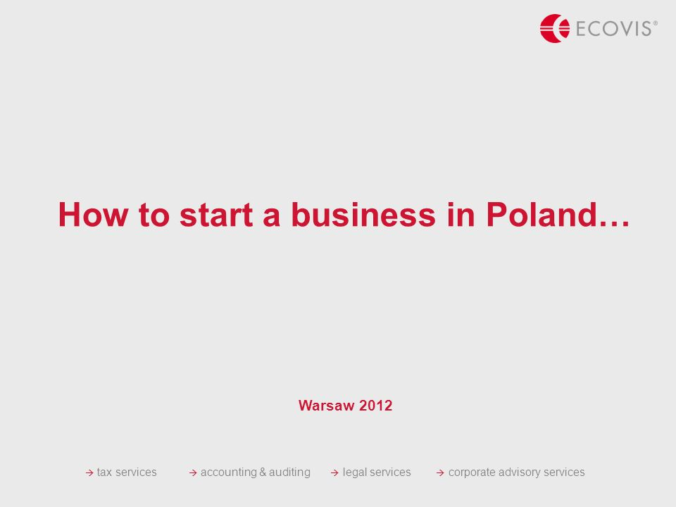 tax services accounting & auditing legal services corporate advisory services How to start a business in Poland… Warsaw 2012