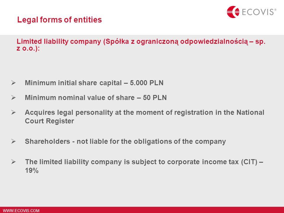 WWW.ECOVIS.COM Legal forms of entities Limited liability company (Spółka z ograniczoną odpowiedzialnością – sp. z o.o.): Minimum initial share capital