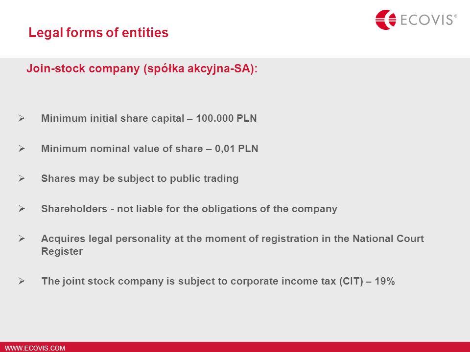 WWW.ECOVIS.COM Legal forms of entities Join-stock company (spółka akcyjna-SA): Minimum initial share capital – 100.000 PLN Minimum nominal value of sh