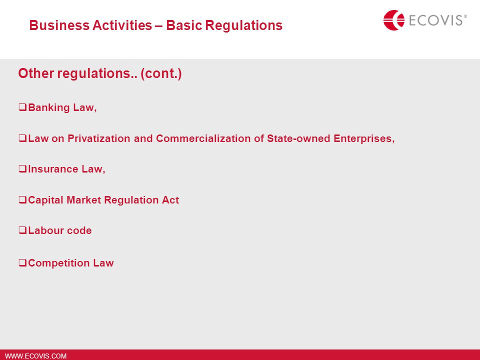 WWW.ECOVIS.COM Business Activities – Basic Regulations Other regulations.. (cont.) Banking Law, Law on Privatization and Commercialization of State-ow