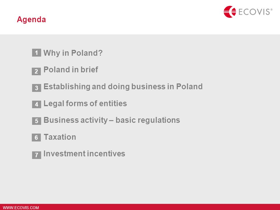 WWW.ECOVIS.COM Agenda Why in Poland? Poland in brief Establishing and doing business in Poland Legal forms of entities Business activity – basic regul