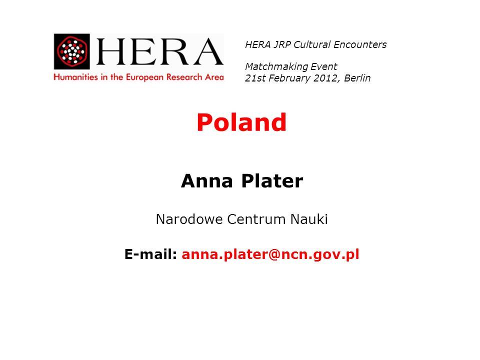 Poland Anna Plater Narodowe Centrum Nauki E-mail: anna.plater@ncn.gov.pl HERA JRP Cultural Encounters Matchmaking Event 21st February 2012, Berlin