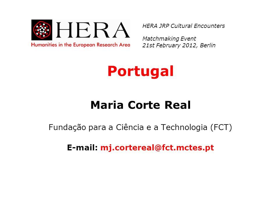Portugal Maria Corte Real Fundação para a Ciência e a Technologia (FCT) E-mail: mj.cortereal@fct.mctes.pt HERA JRP Cultural Encounters Matchmaking Eve