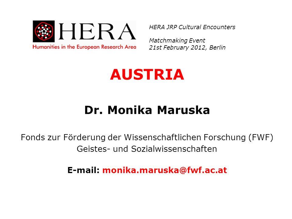 AUSTRIA Dr. Monika Maruska Fonds zur Förderung der Wissenschaftlichen Forschung (FWF) Geistes- und Sozialwissenschaften E-mail: monika.maruska@fwf.ac.