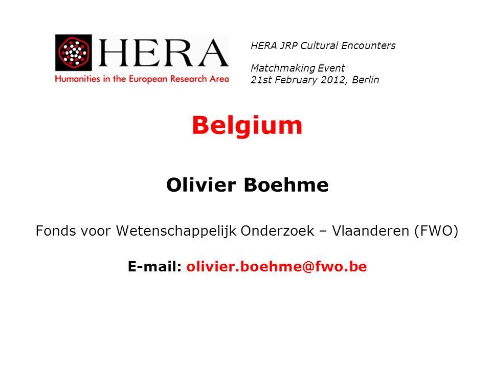 Belgium Olivier Boehme Fonds voor Wetenschappelijk Onderzoek – Vlaanderen (FWO) E-mail: olivier.boehme@fwo.be HERA JRP Cultural Encounters Matchmaking