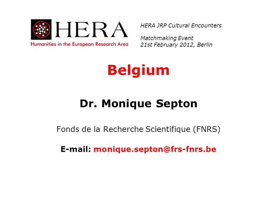 Belgium Dr. Monique Septon Fonds de la Recherche Scientifique (FNRS) E-mail: monique.septon@frs-fnrs.be HERA JRP Cultural Encounters Matchmaking Event