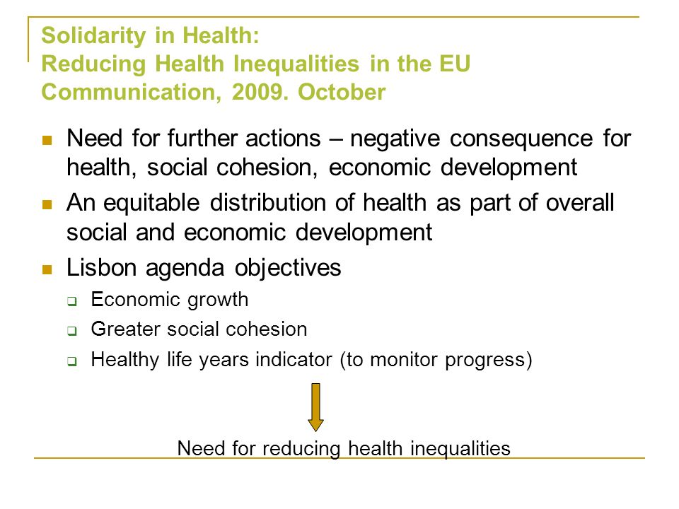 Need for further actions – negative consequence for health, social cohesion, economic development An equitable distribution of health as part of overa