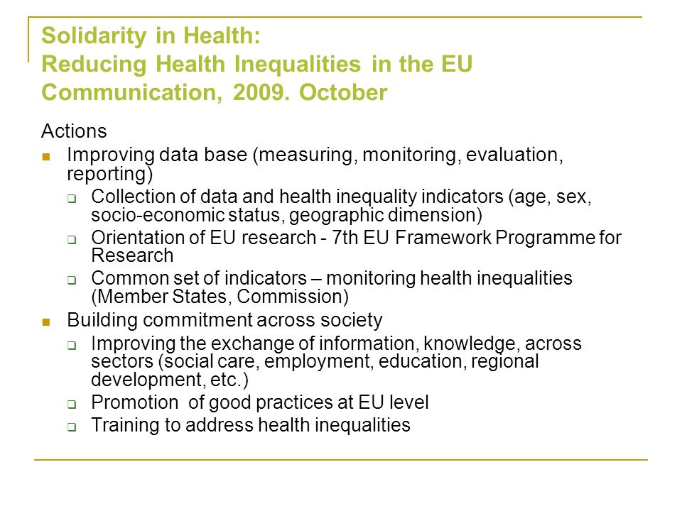 Actions Improving data base (measuring, monitoring, evaluation, reporting) Collection of data and health inequality indicators (age, sex, socio-econom