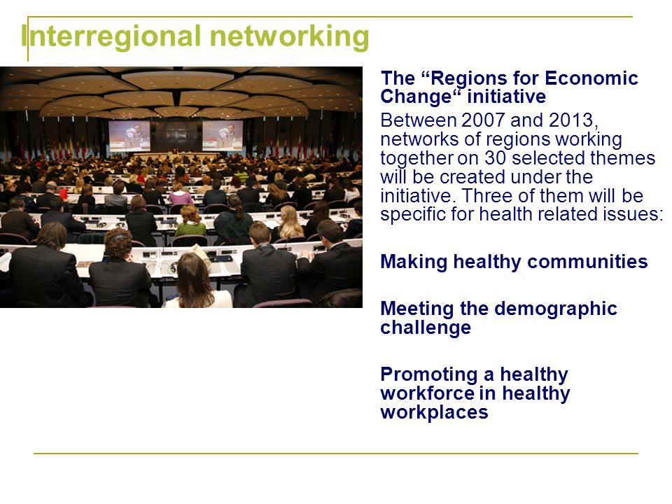 The Regions for Economic Change initiative Between 2007 and 2013, networks of regions working together on 30 selected themes will be created under the