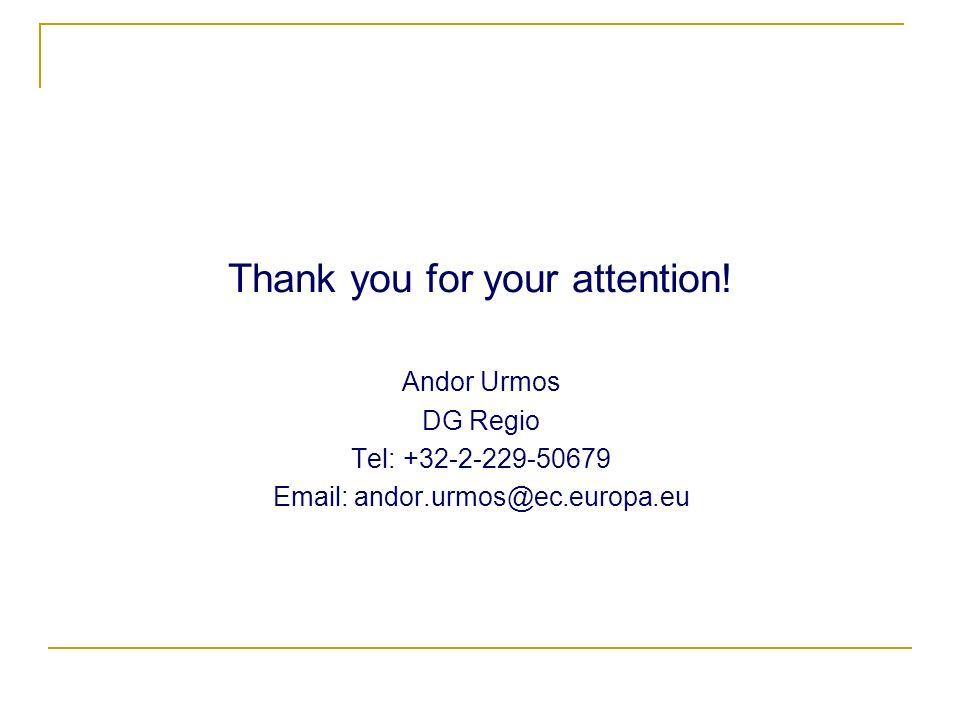 Thank you for your attention! Andor Urmos DG Regio Tel: +32-2-229-50679 Email: andor.urmos@ec.europa.eu