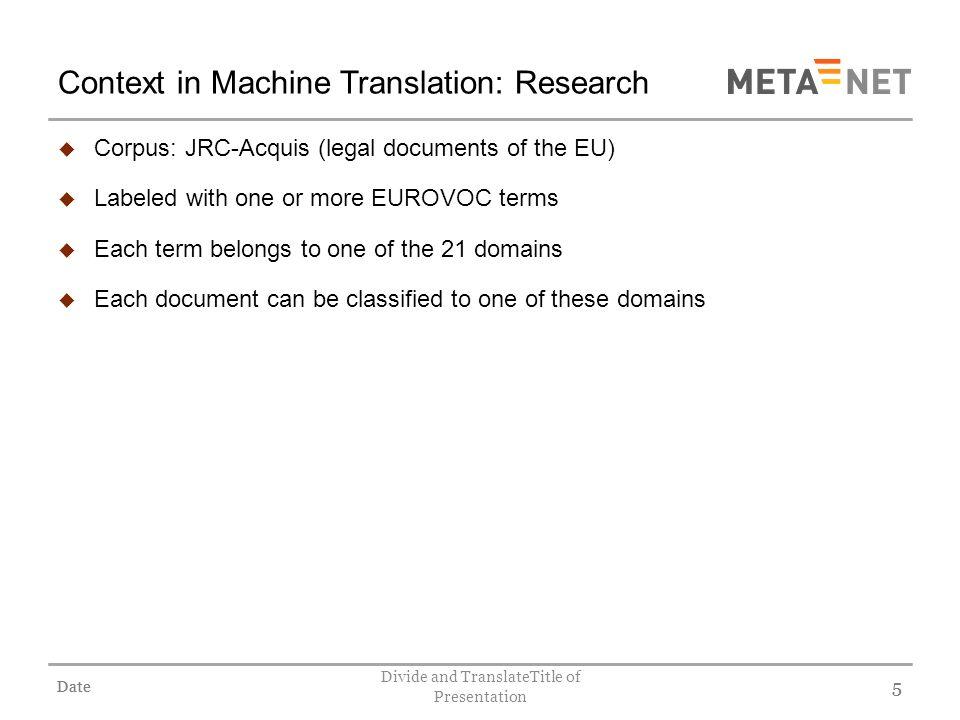 Date Divide and TranslateTitle of Presentation 16 Results (4) 16 Domain 24-Finance DOMAINPERPLEXITY BLEU SCORE 24-Finance36.6680.6569 10-European Com.74.6780.4421 08-Int.