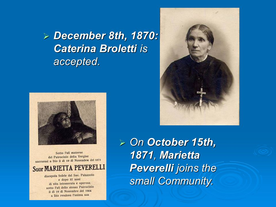 December 8th, 1870: Caterina Broletti is accepted. December 8th, 1870: Caterina Broletti is accepted. On October 15th, 1871, Marietta Peverelli joins