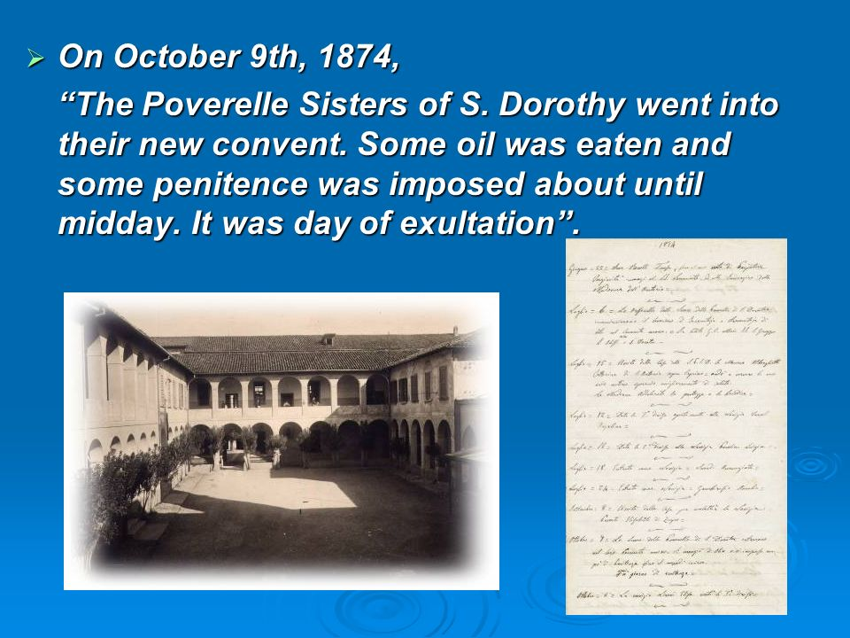 On October 9th, 1874, On October 9th, 1874, The Poverelle Sisters of S. Dorothy went into their new convent. Some oil was eaten and some penitence was