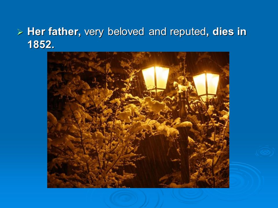 Her father, very beloved and reputed, dies in 1852. Her father, very beloved and reputed, dies in 1852.