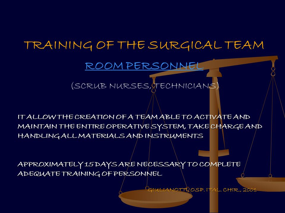 TRAINING OF THE SURGICAL TEAM ROOM PERSONNEL (SCRUB NURSES, TECHNICIANS) IT ALLOW THE CREATION OF A TEAM ABLE TO ACTIVATE AND MAINTAIN THE ENTIRE OPER