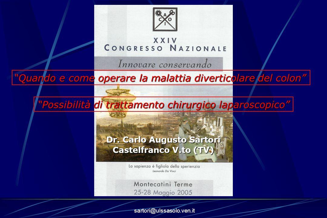 sartori@ulssasolo.ven.it Dr. Carlo Augusto Sartori Castelfranco V.to (TV) Quando e come operare la malattia diverticolare del colon Possibilità di tra