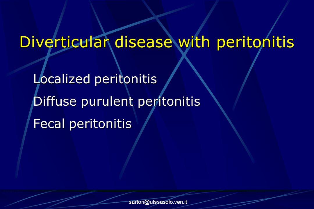 sartori@ulssasolo.ven.it Diverticular disease with peritonitis Localized peritonitis Diffuse purulent peritonitis Fecal peritonitis