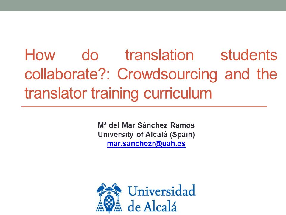 How do translation students collaborate?: Crowdsourcing and the translator training curriculum Mª del Mar Sánchez Ramos University of Alcalá (Spain) m