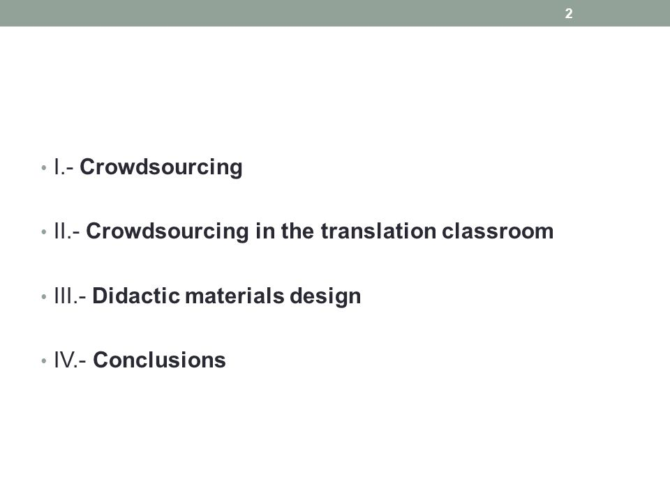 I.- Crowdsourcing II.- Crowdsourcing in the translation classroom III.- Didactic materials design IV.- Conclusions 2