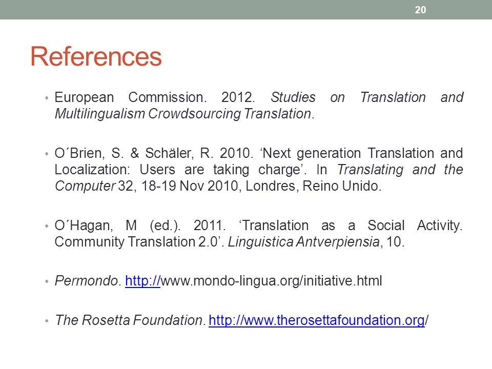References European Commission. 2012. Studies on Translation and Multilingualism Crowdsourcing Translation. O´Brien, S. & Schäler, R. 2010. Next gener