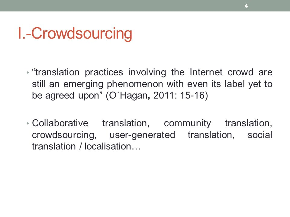 I.-Crowdsourcing translation practices involving the Internet crowd are still an emerging phenomenon with even its label yet to be agreed upon (O´Haga