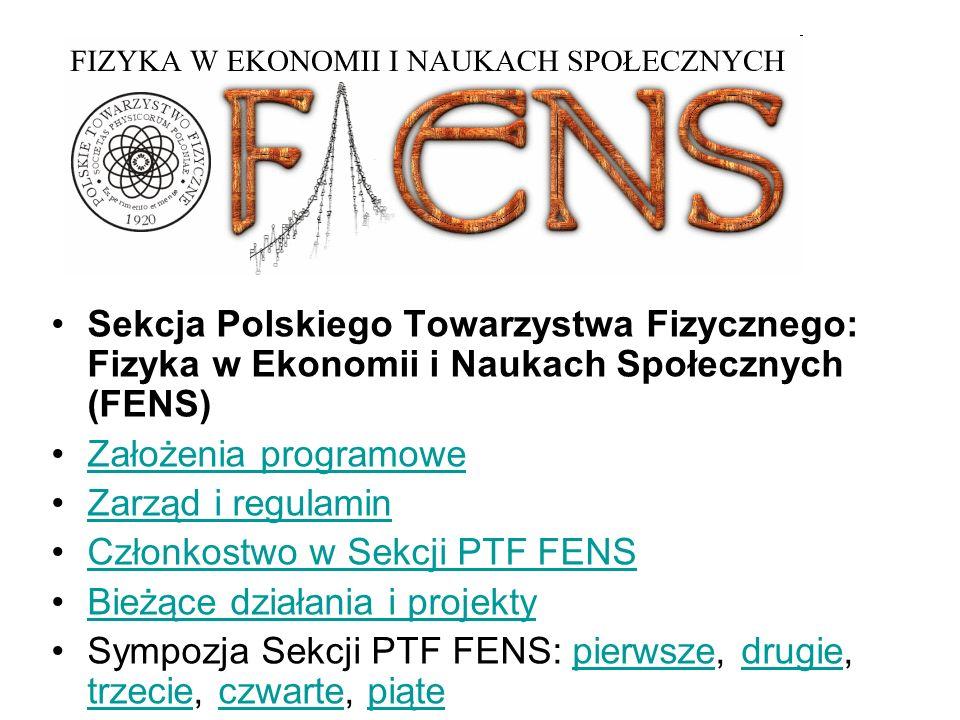 Sekcja Polskiego Towarzystwa Fizycznego: Fizyka w Ekonomii i Naukach Społecznych (FENS) Założenia programowe Zarząd i regulamin Członkostwo w Sekcji P