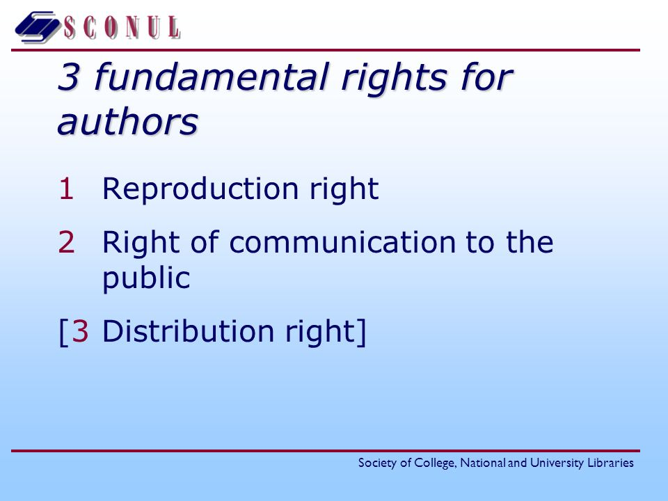 Society of College, National and University Libraries Reproduction right The exclusive right to authorise or prohibit direct or indirect, temporary or permanent reproduction by any means and in any form, in whole or in part