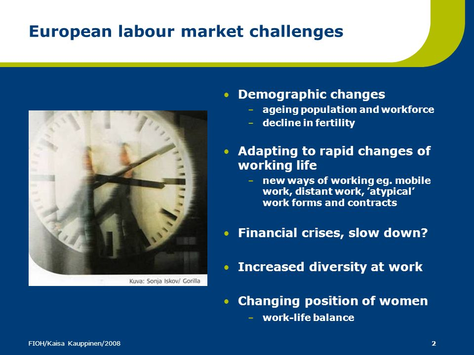 FIOH/Kaisa Kauppinen/20082 European labour market challenges Demographic changes –ageing population and workforce –decline in fertility Adapting to ra