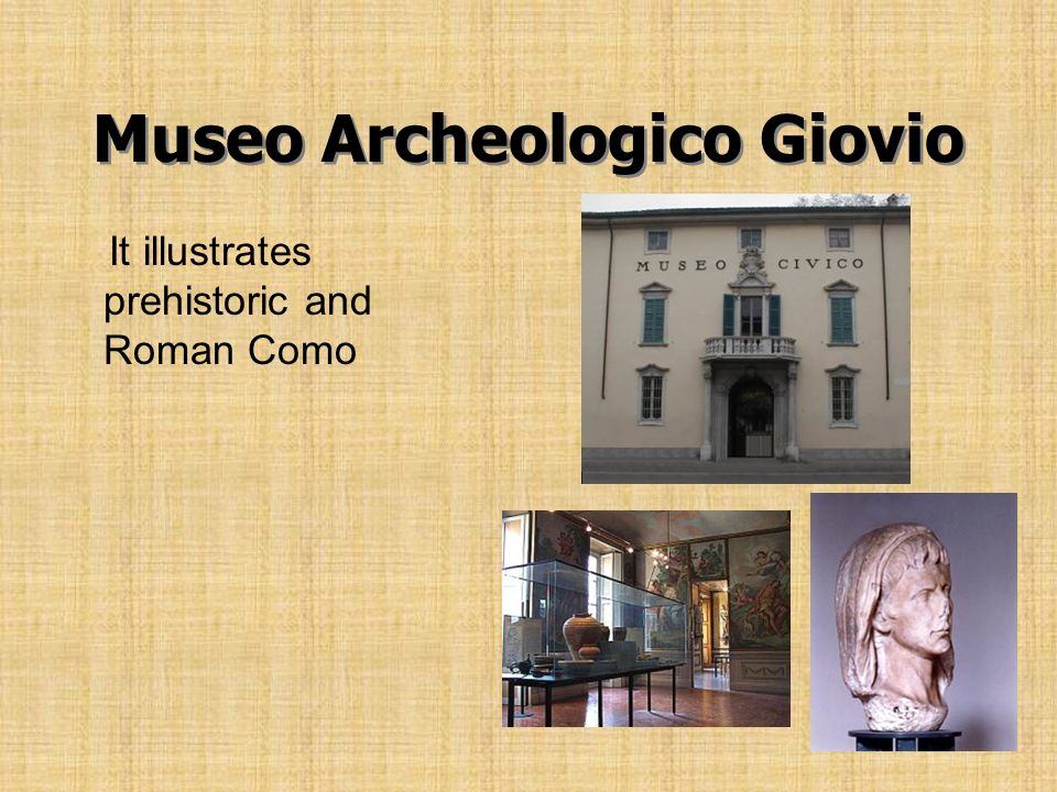 Museo Archeologico Giovio It illustrates prehistoric and Roman Como
