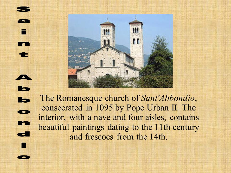 The Romanesque church of Sant Abbondio, consecrated in 1095 by Pope Urban II.