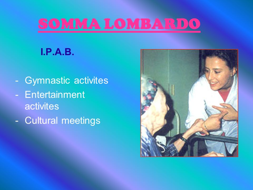SOMMA LOMBARDO I.P.A.B. -Gymnastic activites -Entertainment activites -Cultural meetings