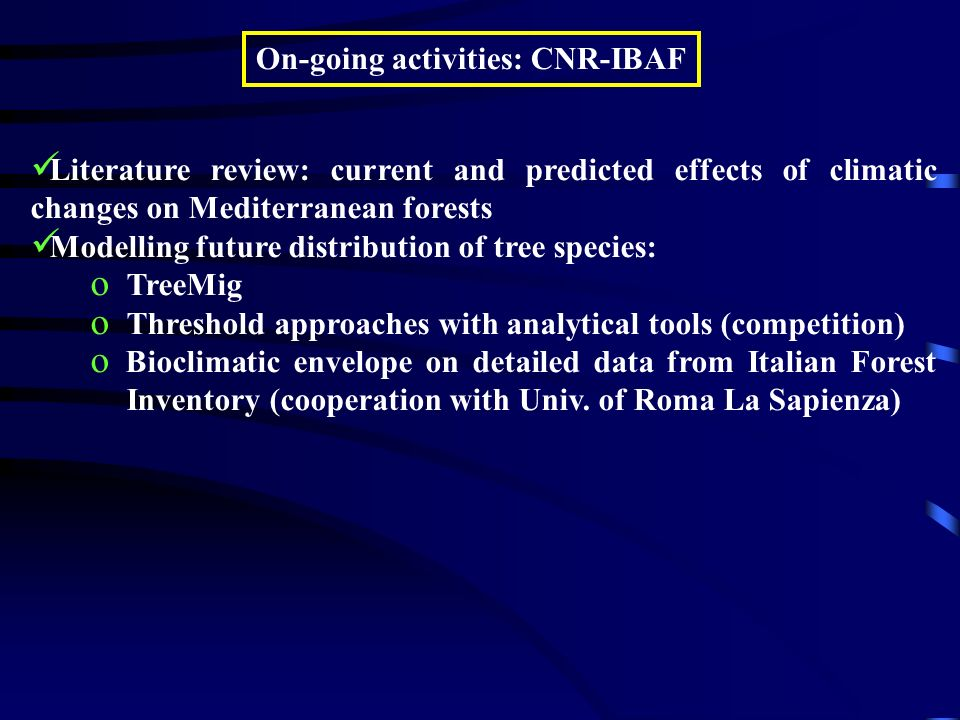 On-going activities: CNR-IBAF Literature review: current and predicted effects of climatic changes on Mediterranean forests Modelling future distribut