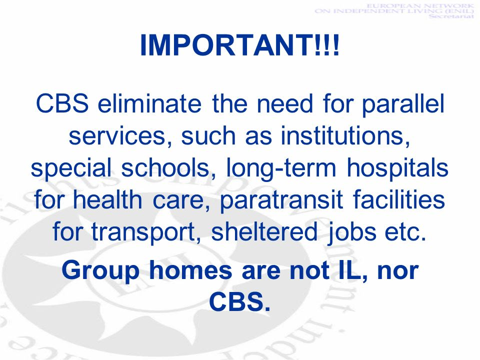 IMPORTANT!!! CBS eliminate the need for parallel services, such as institutions, special schools, long-term hospitals for health care, paratransit fac