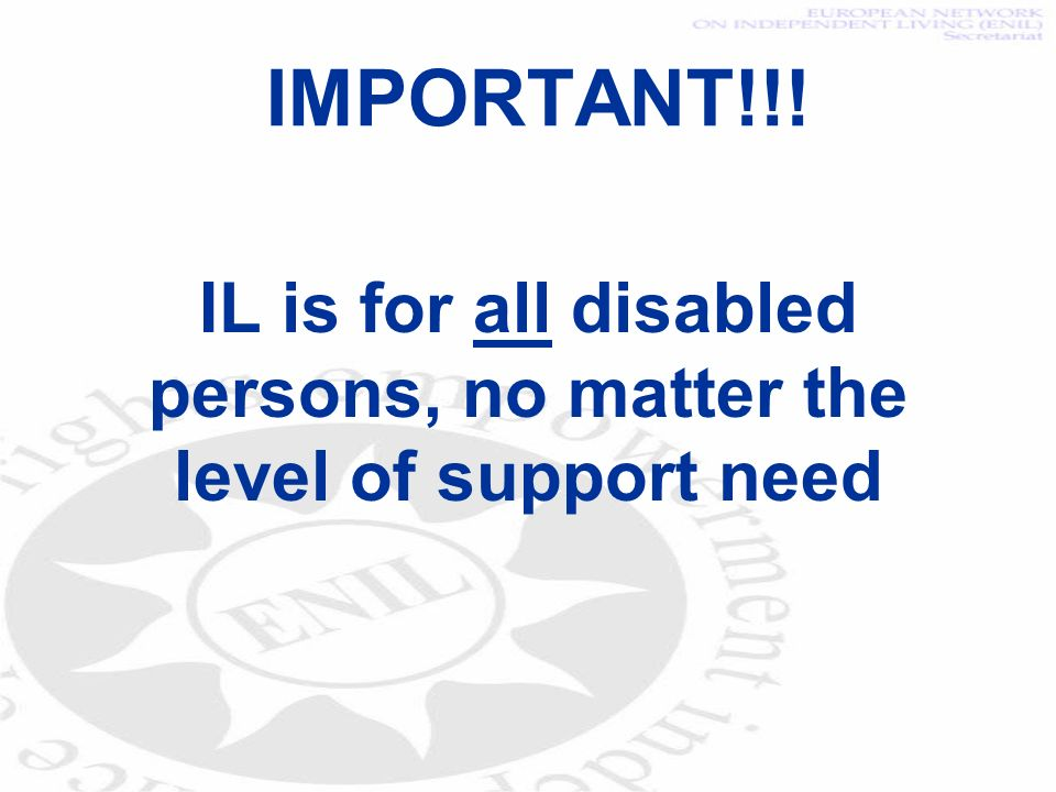 IMPORTANT!!! IL is for all disabled persons, no matter the level of support need