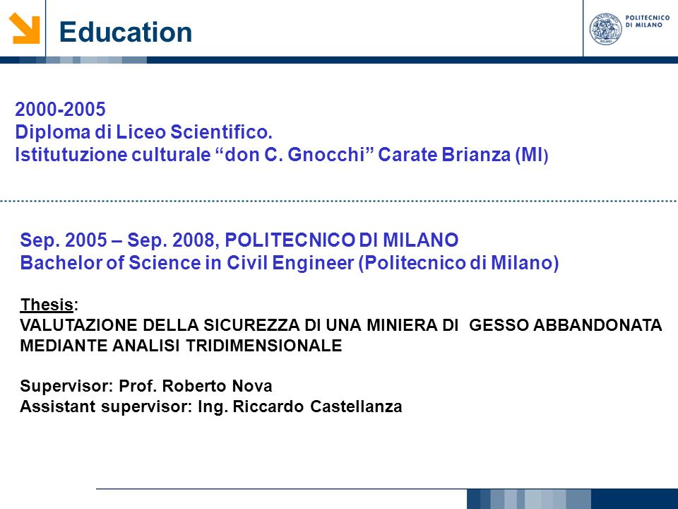 Education 2000-2005 Diploma di Liceo Scientifico. Istitutuzione culturale don C. Gnocchi Carate Brianza (MI ) Sep. 2005 – Sep. 2008, POLITECNICO DI MI