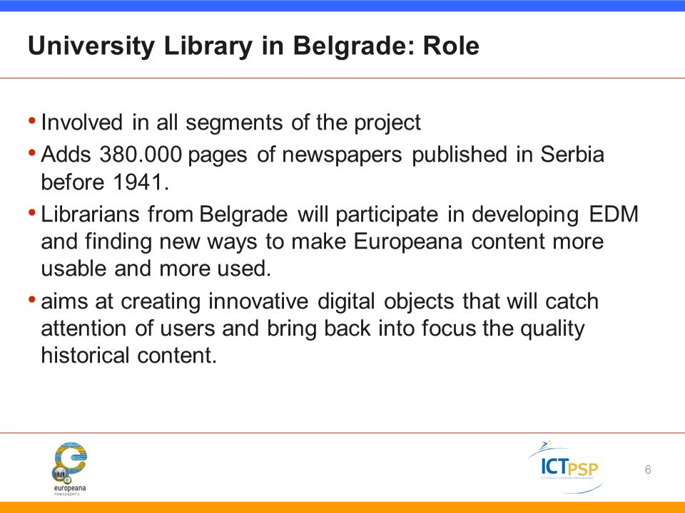 6 University Library in Belgrade: Role Involved in all segments of the project Adds 380.000 pages of newspapers published in Serbia before 1941.
