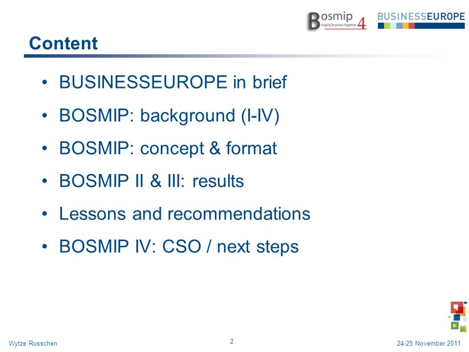 Content BUSINESSEUROPE in brief BOSMIP: background (I-IV) BOSMIP: concept & format BOSMIP II & III: results Lessons and recommendations BOSMIP IV: CSO / next steps 2 Wytze Russchen24-25 November 2011