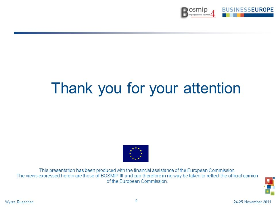 Thank you for your attention 9 Wytze Russchen This presentation has been produced with the financial assistance of the European Commission.