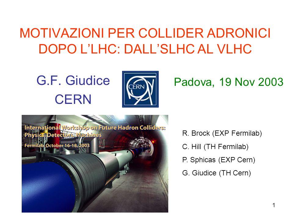 1 MOTIVAZIONI PER COLLIDER ADRONICI DOPO LLHC: DALLSLHC AL VLHC G.F.