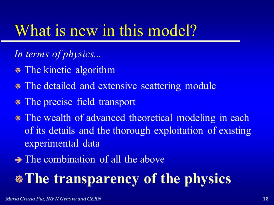 Maria Grazia Pia, INFN Genova and CERN18 What is new in this model.