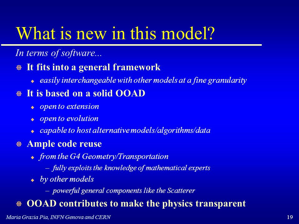 Maria Grazia Pia, INFN Genova and CERN19 What is new in this model.