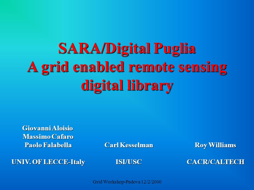 Grid Workshop-Padova 12/2/2000 ORACLE Lecce Sara Neptune Ultra Images Taranis Images Caltech Images CACR-HPSS Grid Web SARA Demo @ SC99