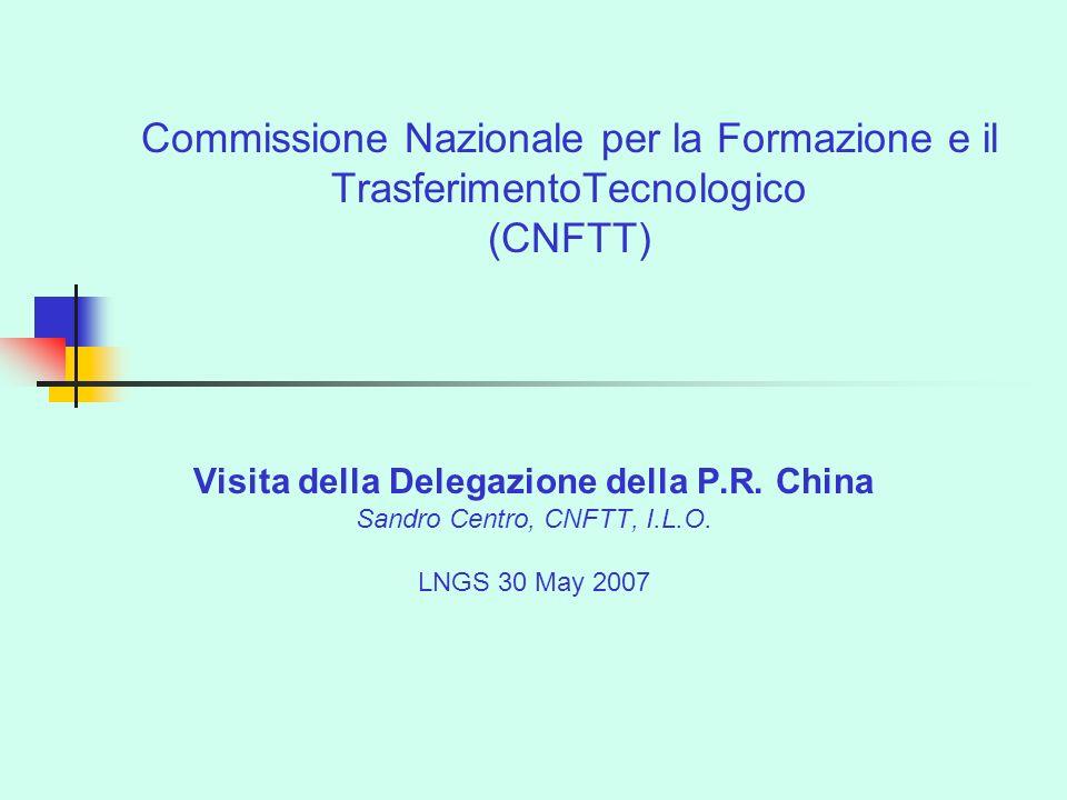 Commissione Nazionale per la Formazione e il TrasferimentoTecnologico (CNFTT) Visita della Delegazione della P.R. China Sandro Centro, CNFTT, I.L.O. L