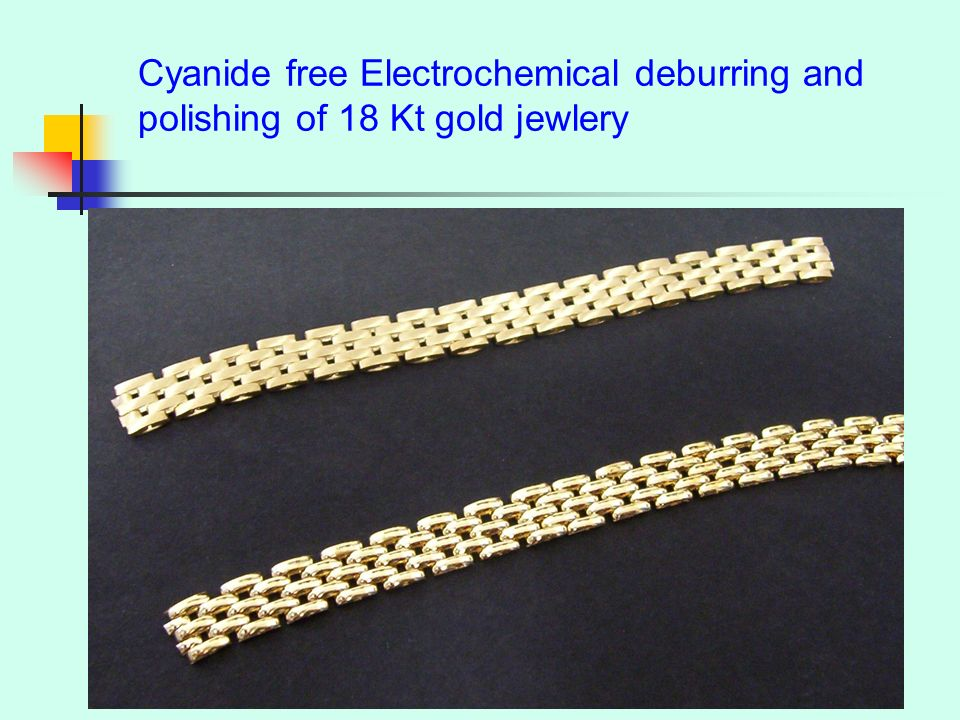 May 29, 07S. Centro 17 Cyanide free Electrochemical deburring and polishing of 18 Kt gold jewlery