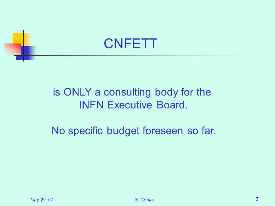 May 29, 07S. Centro 3 CNFETT is ONLY a consulting body for the INFN Executive Board. No specific budget foreseen so far.