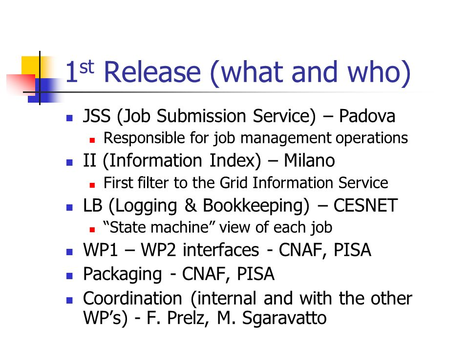 1 st Release (what and who) JSS (Job Submission Service) – Padova Responsible for job management operations II (Information Index) – Milano First filt