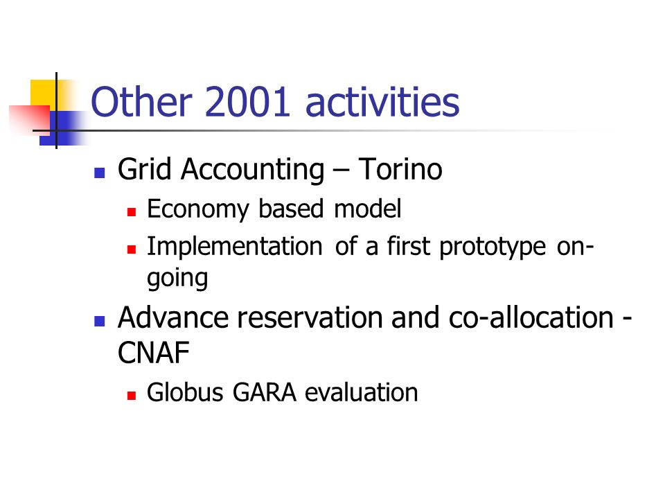 Other 2001 activities Grid Accounting – Torino Economy based model Implementation of a first prototype on- going Advance reservation and co-allocation