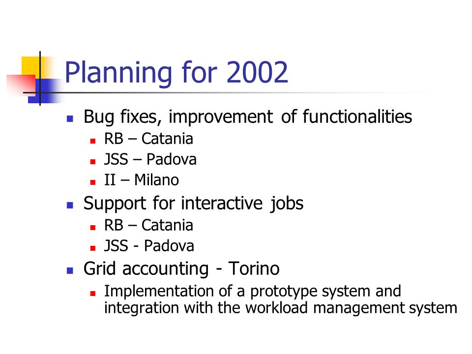 Planning for 2002 Bug fixes, improvement of functionalities RB – Catania JSS – Padova II – Milano Support for interactive jobs RB – Catania JSS - Pado