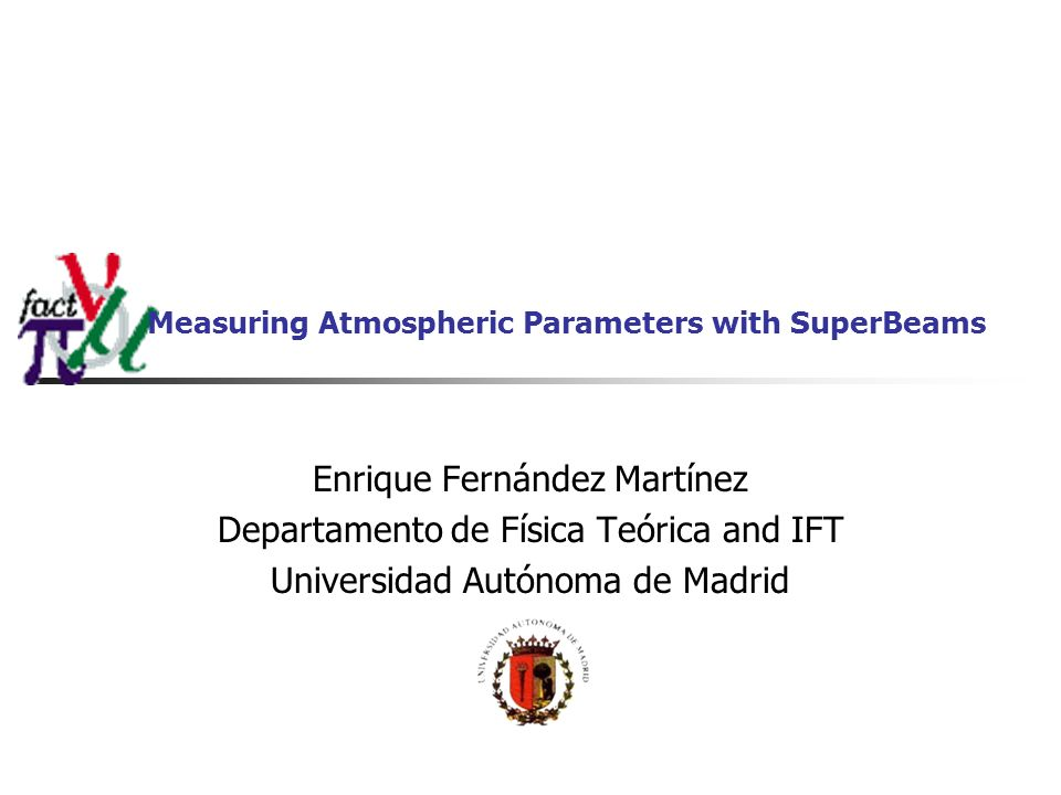 Measuring Atmospheric Parameters with SuperBeams Enrique Fernández Martínez Departamento de Física Teórica and IFT Universidad Autónoma de Madrid